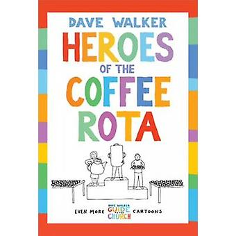 Heroes of the Coffee Rota - Even More Dave Walker Guide to the Church