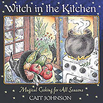 Witch in the Kitchen - Magical Cooking for All Seasons (2nd Revised ed