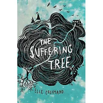 The Suffering Tree by Elle Cosimano - 9781484787502 Book