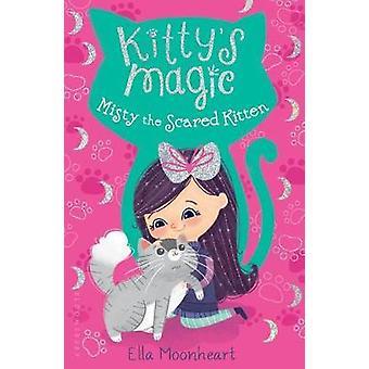 Kitty's Magic 1 - Misty the Scared Kitten by Ella Moonheart - 97816811
