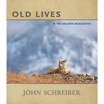 Old Lives - In the Chilcotin Backcountry by John Schreiber - 978189475
