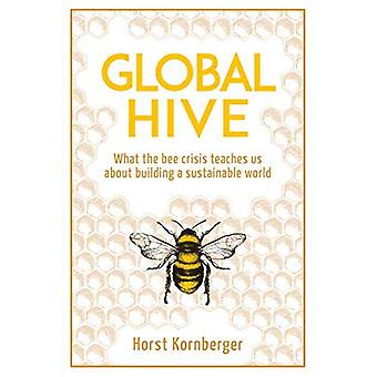 Global Hive: What The Bee Crisis Teaches Us About Building a Sustainable World
