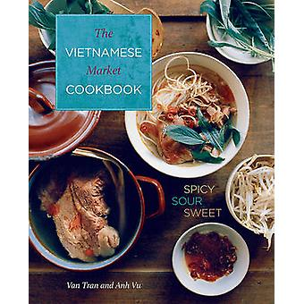 Vietnamesiska marknaden kokbok - kryddig syrlig söt av Van Tran - Anh Vu - 9