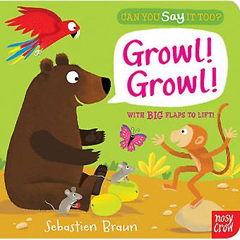 Can You Say it Too? Growl! Growl! by Sebastien Braun - 9780857631718