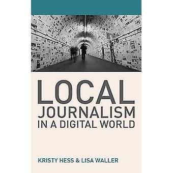Local Journalism in a Digital World by Kristy Hess - Lisa Waller - 97