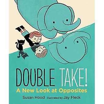 Double Take! Een nieuwe kijk op tegenstellingen door Susan Hood - 9781406377293 Bo