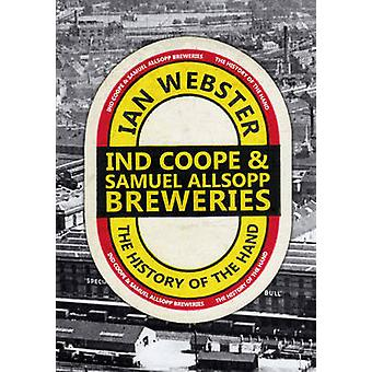 A Ind Coope & Samuel Allsopp Breweries - The History of the Hand by Ia
