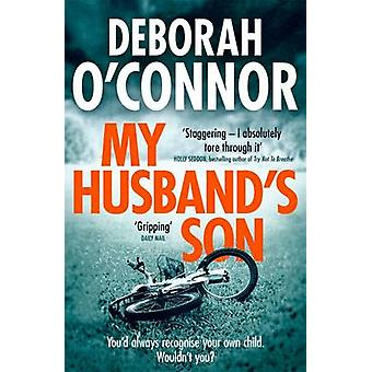 My Husband's Son - A Dark and Gripping Psychological Thriller by Debor