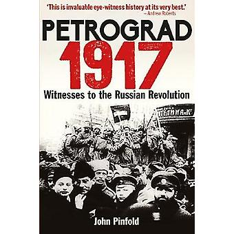 Petrograd - 1917 - Witnesses to the Russian Revolution by John Pinfold