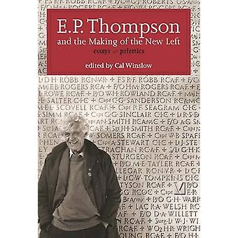 E. P. Thompson and the Making of the New Left - Essays and Polemics by