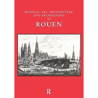 Medieval Art - Architecture and Archaeology at Rouen by Jenny Stratfo