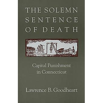 The Solemn Sentence of Death - Capital Punishment in Connecticut by La