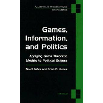 Games - Information and Politics - Applying Game Theoretic Models to P