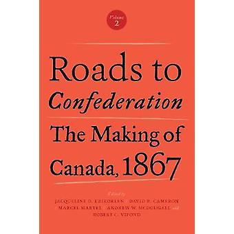 Caminos a la Confederación - la fabricación de Canadá - 1867 - volumen 2 de Jac