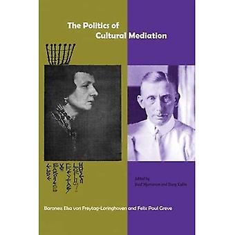 The Politics of Cultural Mediation : Baroness Elsa Von Freytag-Loringhoven and Felix Paul Greve