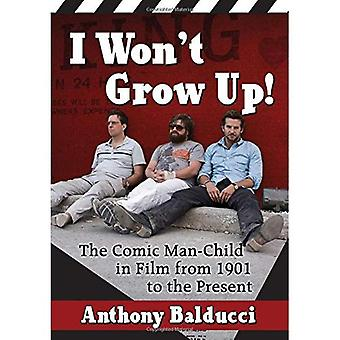 I Won't Grow Up!: The Comic Man-Child in Film from 1901 to the Present