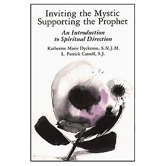 Inviting the Mystic, Supporting the Prophet: Introduction to Spiritual Direction