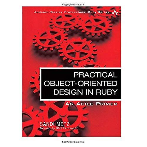 Practical Object Oriented Design in Ruby  An Agile Primer (Addison-Wesley Professional Ruby)