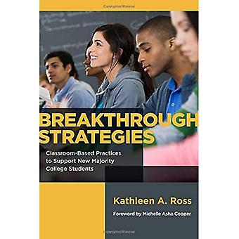 Breakthrough Strategies: Classroom-Based Practices to� Support New Majority College Students