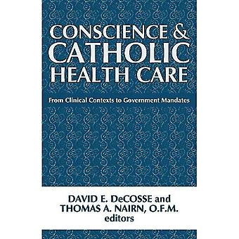 Conscience and Catholic Health Care: From Clinical Contexts to Government Mandates