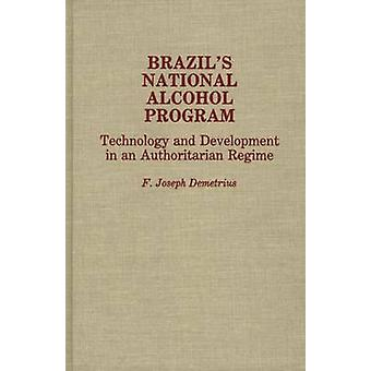 Brazils National Alcohol Program Technology and Development in an Authoritarian Regime by Demetrius & F. Joseph
