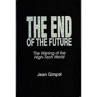 La fin de l'avenir ce déclin de la monde HighTech par Gimpel & Jean