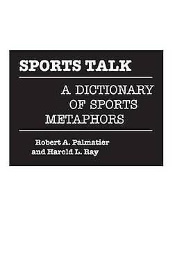 Sports Talk A Dictionary of Sports Metaphors by Palmacravater & Robert