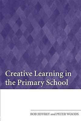 Creative Learning in the Primary School by Jeffrey & Bob