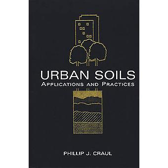 Urban Soils Applications and Practices by Craul & Phillip J.