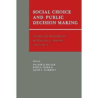 مقالات تكريما J. كينيث آرو حجم 1 اختيار الاجتماعية والعامة اتخاذ القرارات حسب هيلر & والتر ب.