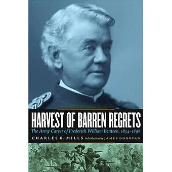 Harvest of Barren Regrets The Army Career of Frederick William Benteen 18341898 Revised by Mills & Charles K