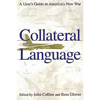 Collateral Language A Users Guide to Americas New War by Collins & John