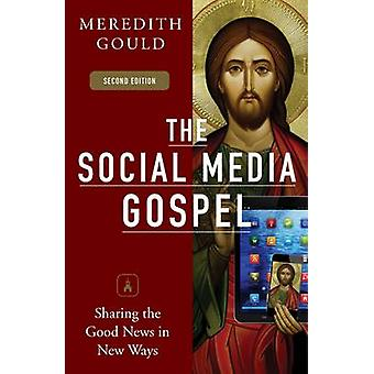 Social Media Gospel Sharing the Good News in New Ways by Gould & Meredith