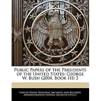 ورقات عامة رئيس الولايات المتحدة جورج دبليو بوش عام 2004 الكتاب الثالث 3 من المحفوظات الوطنية في الولايات المتحدة وريكو