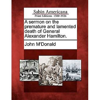 A sermon on the premature and lamented death of General Alexander Hamilton. by MDonald & John