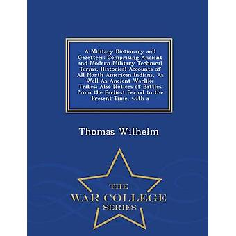 A Military Dictionary and Gazetteer Comprising Ancient and Modern Military Technical Terms Historical Accounts of All North American Indians As Well As Ancient Warlike Tribes Also Notices of Battl by Wilhelm & Thomas