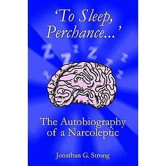 Para dormir, por acaso. A autobiografia de um narcoléptico por forte & Jonathan G.
