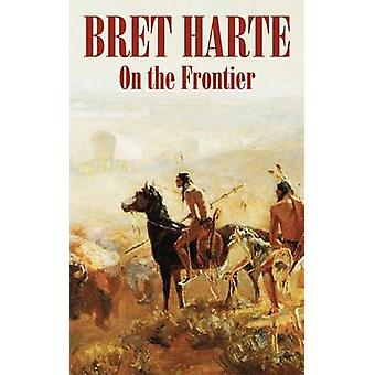 On the Frontier by Bret Harte Fiction Westerns Historical by Harte & Bret