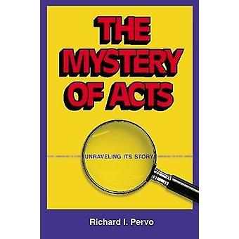 The Mystery of Acts Unraveling Its Story by Pervo & Richard I.