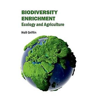 Biodiversity Enrichment Ecology and Agriculture by Griffin & Neil