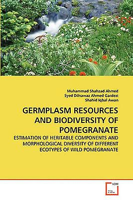 GERMPLASM RESOURCES AND BIODIVERSITY OF POMEGRANATE by Shahzad Ahmed & Muhammad