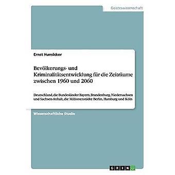 Bevlkerungs und Kriminalittsentwicklung zwischen 1960 und 2060 by Hunsicker & Ernst
