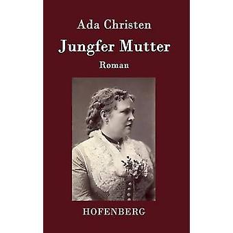 Jungfer Mutter von Ada Christen