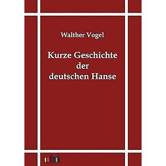 Kurze Geschichte der deutschen Hanse por Vogel y Walter
