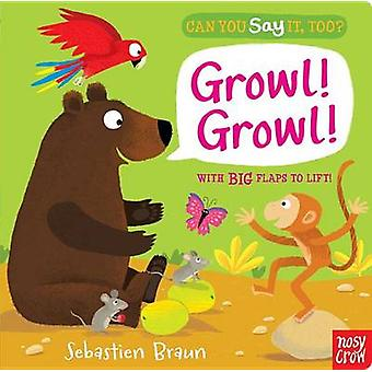 Can You Say It - Too? Growl! Growl! by Nosy Crow - Sebastien Braun -