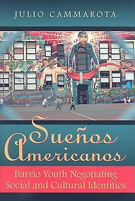 Suenos Americanos - Barrio Youth Negotiating Social and Cultural Ident