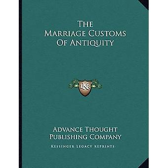 The Marriage Customs of Antiquity by Advance Thought Publishing Compa