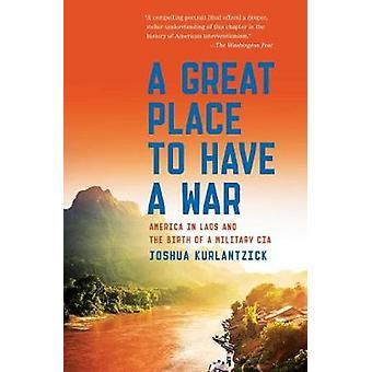Un ottimo posto per avere una guerra - America in Laos e la nascita di un ignoto