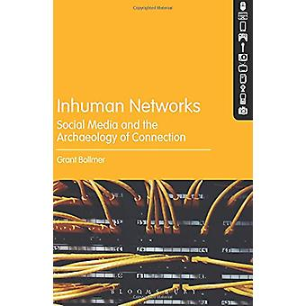 Inhuman Networks - Social Media and the Archaeology of Connection by G
