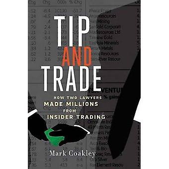 Tip and Trade - How Two Lawyers Made Millions from Insider Trading by